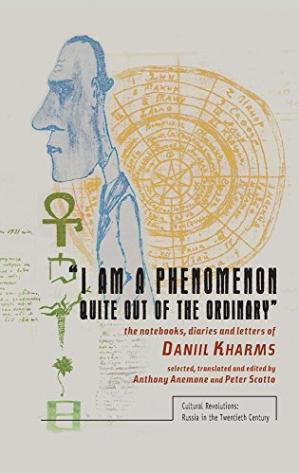 Buchdeckel I am a phenomenon quite out of the ordinary : the notebooks, diaries and letters of Daniil Kharms