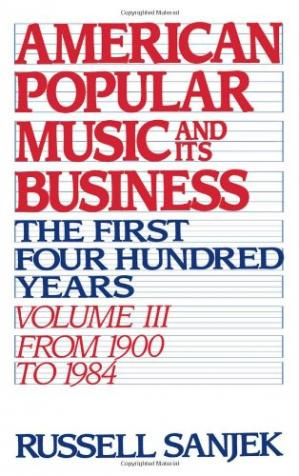 Book cover American Popular Music and Its Business: The First Four Hundred Years Volume III: From 1900 to 1984 (American Popular Music & Its Business)