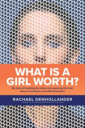 Book cover What Is a Girl Worth? My Story of Breaking the Silence and Exposing the Truth about Larry Nassar and USA Gymnastics