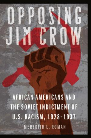 Book cover Opposing Jim Crow: African Americans and the Soviet Indictment of U.S. Racism, 1928-1937