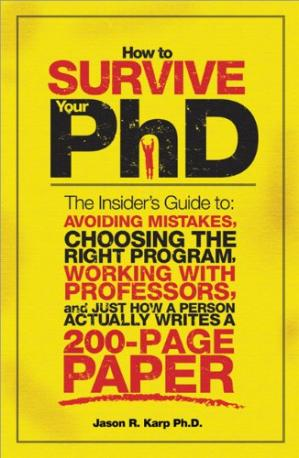 Обкладинка книги How to Survive Your PhD: The Insider's Guide to Avoiding Mistakes, Choosing the Right Program, Working with Professors, and Just How a Person Actually Writes a 200-Page Paper