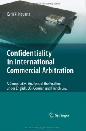 Buchdeckel Confidentiality in International Commercial Arbitration: A Comparative Analysis of the Position under English, US, German and French Law