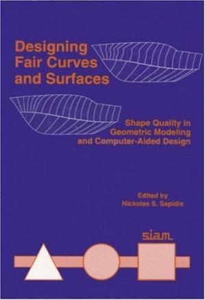 Εξώφυλλο βιβλίου Designing fair curves and surfaces: shape quality in geometric modeling and computer-aided design