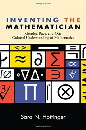 Book cover Inventing the Mathematician: Gender, Race, and Our Cultural Understanding of Mathematics