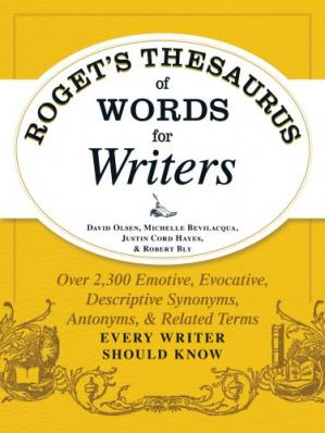 Book cover Roget's Thesaurus of Words for Writers: Over 2,300 Emotive, Evocative, Descriptive Synonyms, Antonyms, and Related Terms Every Writer Should Know