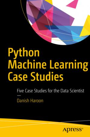 Book cover Python Machine Learning Case Studies: Five Case Studies for the Data Scientist