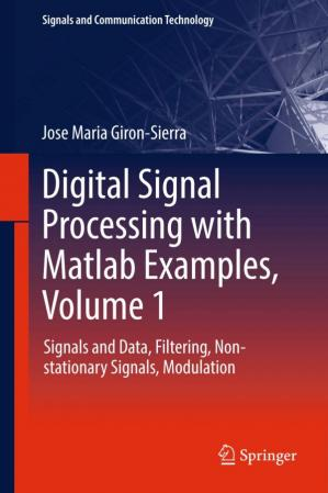 Book cover Digital Signal Processing with Matlab Examples, Volume 1: Signals and Data, Filtering, Non-stationary Signals, Modulation