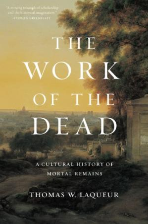 Couverture du livre The work of the dead: a cultural history of mortal remains