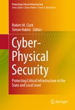 Book cover Cyber-Physical Security: Protecting Critical Infrastructure at the State and Local Level