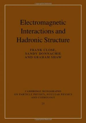 Okładka książki Electromagnetic Interactions and Hadronic Structure (Cambridge Monographs on Particle Physics, Nuclear Physics and Cosmology)