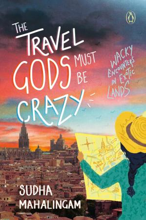 Book cover The Travel Gods Must Be Crazy: Wacky Encounters in Exotic Lands