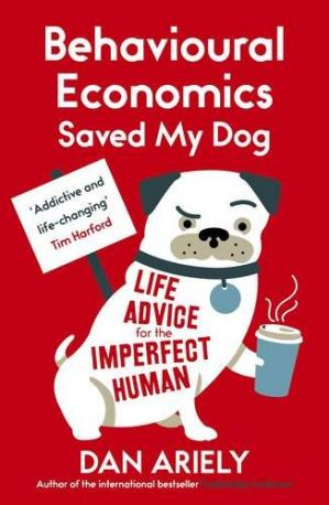 Buchdeckel Behavioural Economics Saved My Dog: Life Advice for the Imperfect Human