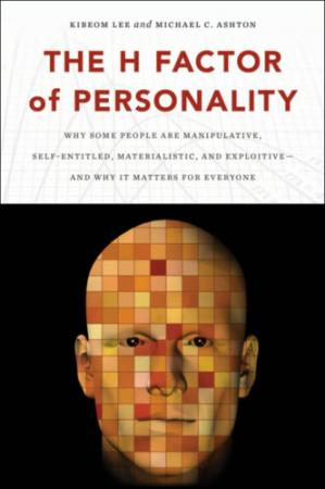 Book cover The H Factor of Personality: Why Some People are Manipulative, Self-Entitled, Materialistic, and Exploitive―And Why It Matters for Everyone