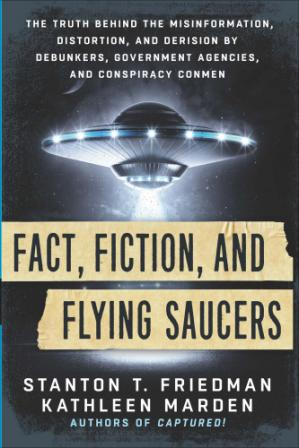 Copertina Fact, Fiction, and Flying Saucers: The Truth Behind the Misinformation, Distortion, and Derision by Debunkers, Government Agencies, and Conspiracy Conmen