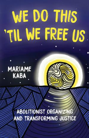 Book cover We Do This 'Til We Free Us: Abolitionist Organizing and Transforming Justice