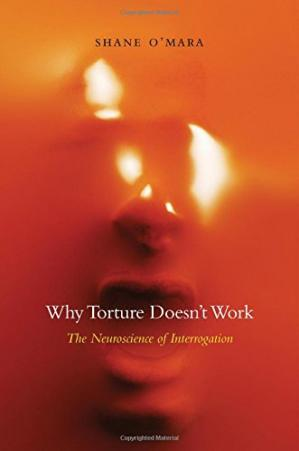Book cover Why Torture Doesn't Work: The Neuroscience of Interrogation