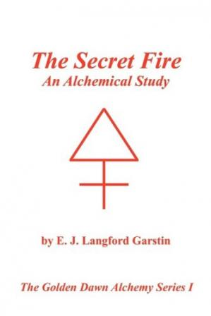 Book cover The Secret Fire: An Alchemical Study - The Golden Dawn Alchemy Series I