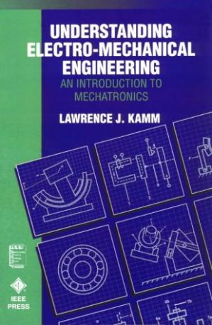 Copertina Understanding Electro-Mechanical Engineering: An Introduction to Mechatronics (IEEE Press Understanding Science & Technology Series)