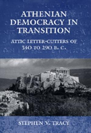 Okładka książki Athenian Democracy in Transition: Attic Letter-Cutters of 340 to 290 B.C. (Hellenistic Culture and Society)