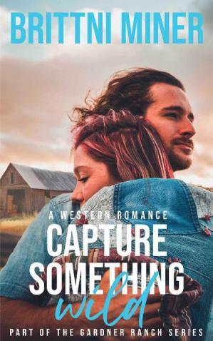 Book cover Capture Something Wild: A Western Romance (The Gardner Ranch Series Book 1)