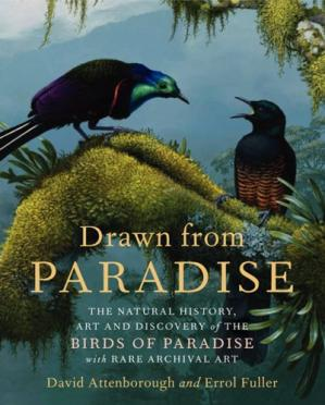Book cover Drawn from Paradise: The Natural History, Art and Discovery of the Birds of Paradise with Rare Archival Art