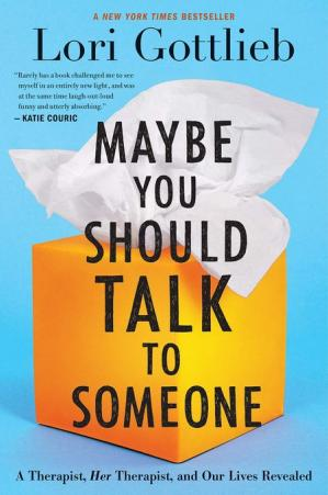 Book cover Maybe You Should Talk to Someone: A Therapist, Her Therapist, and Our Lives Revealed