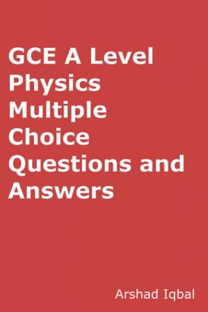Book cover A Level Physics Quiz Questions Answers: Multiple Choice MCQ Practice Tests
