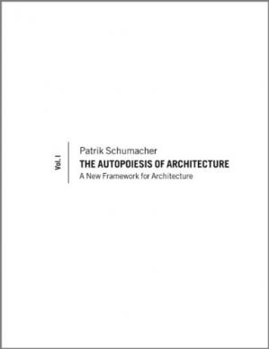 Copertina The Autopoiesis of Architecture: A New Framework for Architecture, volume 1