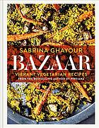 Book cover Bazaar : fresh, flavorful & deeply satisfying vegetarian recipes for every occasion