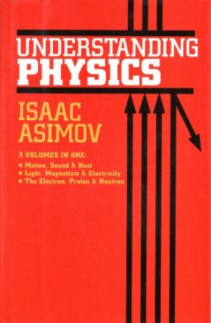 Copertina Understanding Physics, 3 Volumes in One: Motion, Sound & Heat; Light, Magnetism & Electricity; The Electron, Proton & Neutron