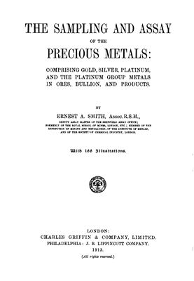 Book cover The sampling and assay of the precious metals: comprising gold, silver, platinum and the platinum group metals in ores, bullion and products