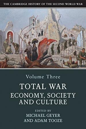 Book cover The Cambridge History of the Second World War, Volume 3: Total War: Economy, Society and Culture