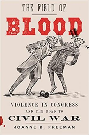 Couverture du livre The Field of Blood: Violence in Congress and the Road to Civil War