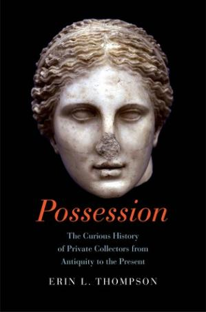 Εξώφυλλο βιβλίου Possession: The Curious History of Private Collectors from Antiquity to the Present