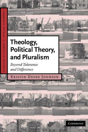 Book cover Theology, Political Theory, and Pluralism: Beyond Tolerance and Difference