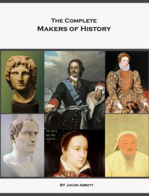 A capa do livro The Complete Makers of History of Jacob Abbott (Illustrated)