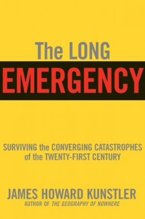 Book cover The Long Emergency: Surviving the End of Oil, Climate Change, and Other Converging Catastrophes of the Twenty-First Century