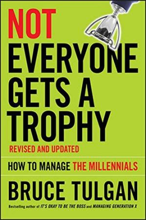 Book cover Not Everyone Gets A Trophy: How to Manage the Millennials