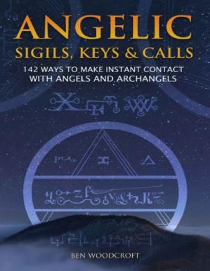 Book cover Angelic Sigils, Keys and Calls: 142 Ways to Make Instant Contact with Angels and Archangels