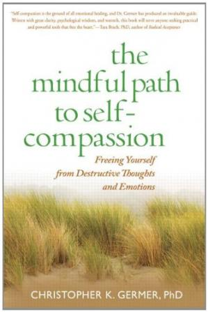 Book cover The Mindful Path to Self-Compassion: Freeing Yourself from Destructive Thoughts and Emotions