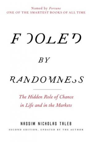 Book cover Fooled by Randomness - The Hidden Role of Chance in Life and in the Markets