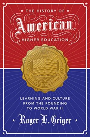Book cover The History of American Higher Education: Learning and Culture from the Founding to World War II