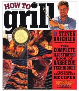 表紙 How to Grill: The Complete Illustrated Book of Barbecue Techniques