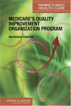 Book cover Medicare's Quality Improvement Organization Program: Maximizing Potential (Pathways to Quality Health Care)