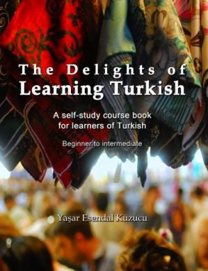 Sampul buku The Delights of Learning Turkish: A self-study course book for learners of Turkish