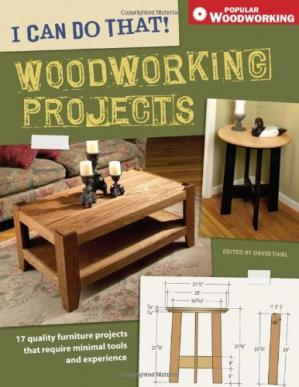 Book cover I Can Do That! Woodworking Projects : 157 Quality Furniture Projects That Require Minimal Tools and Experience
