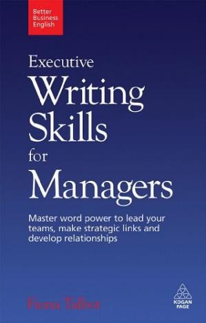 Sampul buku Executive Writing Skills for Managers: Master Word Power to Lead Your Teams, Make Strategic Links and Develop Relationships (Better Business English)