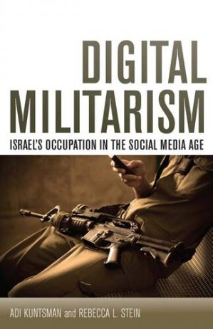 Book cover Digital Militarism: Israel's Occupation in the Social Media Age
