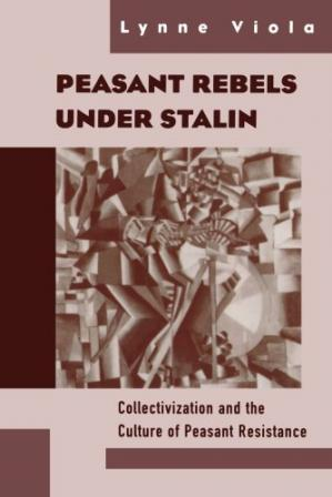 Copertina Peasant Rebels Under Stalin: Collectivization and the Culture of Peasant Resistance