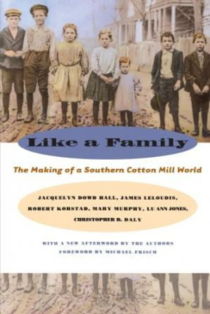 Book cover Like a Family: The Making of a Southern Cotton Mill World